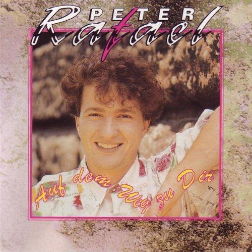 Peter Raphael - Auf dem Weg zu Dir