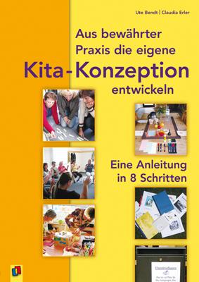 Aus bewährter Praxis die eigene Kindergarten-Konzeption entwickeln: Eine Anleitung in acht Schritten - Ute Bendt