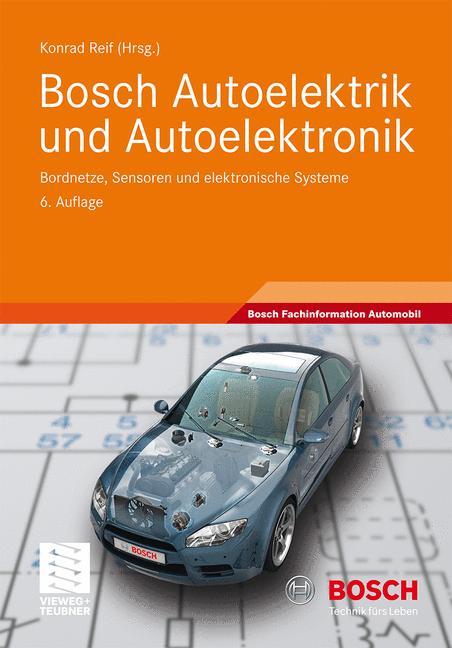 Bosch Autoelektrik und Autoelektronik: Bordnetze, Sensoren und elektronische Systeme