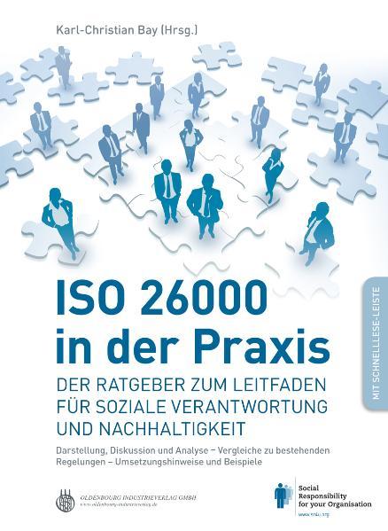 ISO 26000 in der Praxis: Der Ratgeber zum Leitfaden für soziale Verantwortung und Nachhaltigkeit