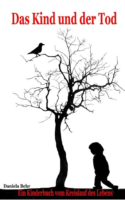 Das Kind und der Tod: Ein Kinderbuch vom Kreislauf des Lebens - Daniela Behr