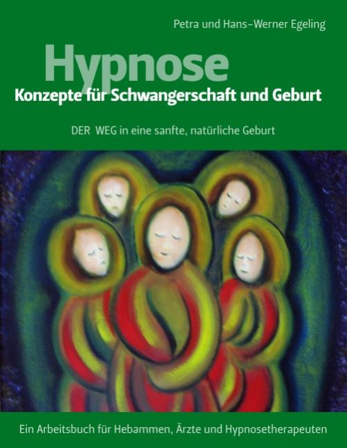 HYPNOSE - Konzepte für Schwangerschaft und Geburt: Der Weg für eine sanfte, natürliche Geburt - Petra Egeling