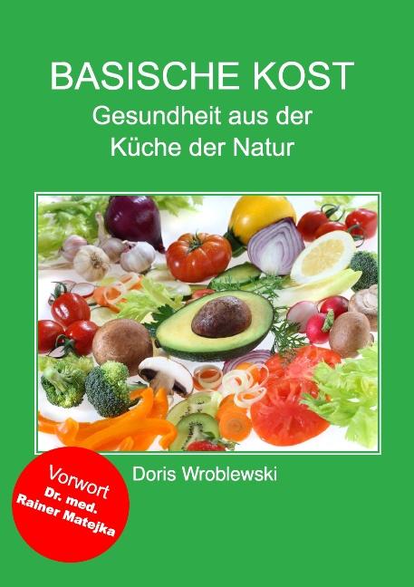 Basische Kost: Gesundheit aus der Küche der Natur - Doris Wroblewski