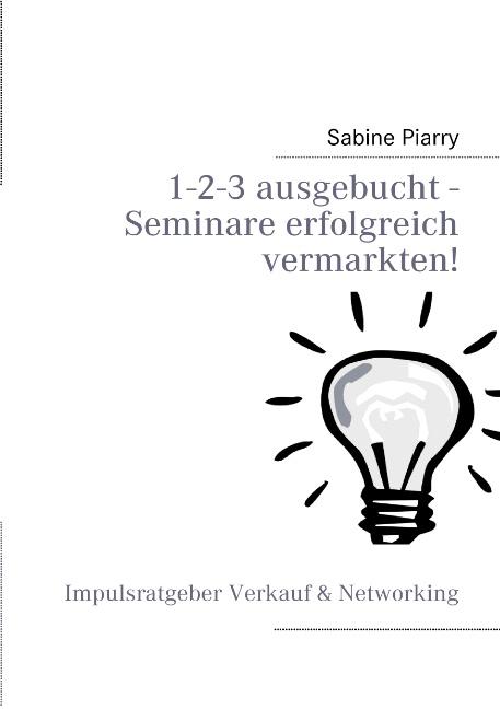 1-2-3 ausgebucht - Seminare erfolgreich vermarkten! - Sabine Piarry