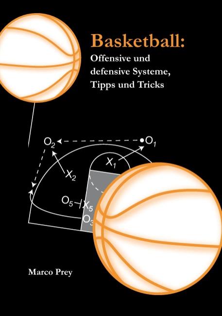 Basketball: Offensive und defensive Systeme, Tipps und Tricks - Marco Prey