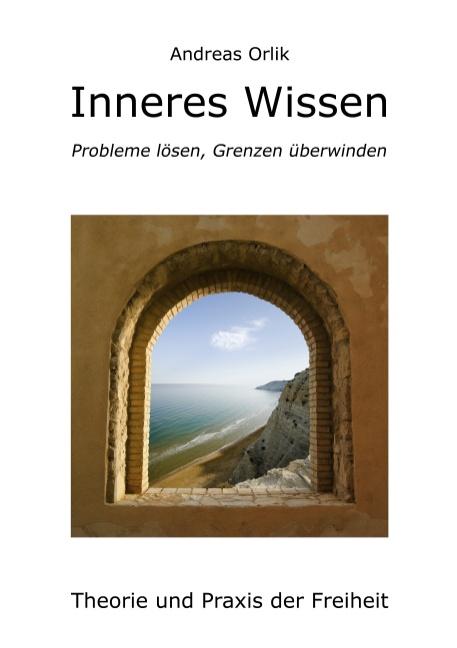 Inneres Wissen: Probleme lösen, Grenzen überwinden - Andreas Orlik