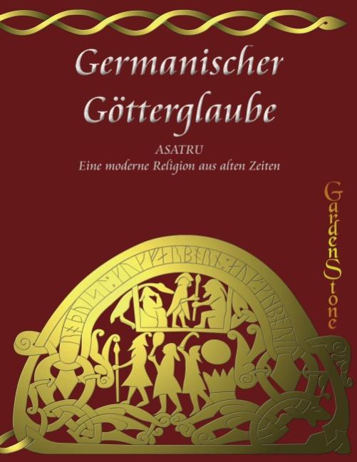Germanischer Götterglaube: ASATRU - Eine neue Religion aus alten Zeiten - Gardenstone