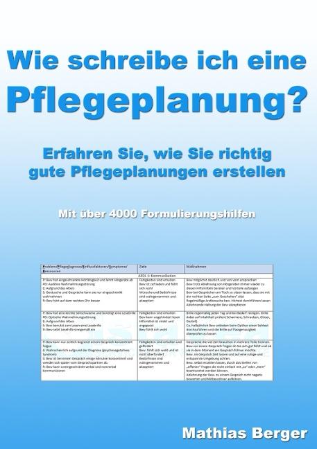 Wie schreibe ich eine Pflegeplanung: Erfahren Sie wie Sie richtig gute Pflegeplanungen schreiben - Mathias Berger