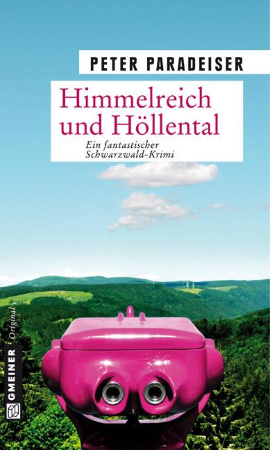 Himmelreich und Höllental: Ein fantastischer Schwarzwald- Krimi - Peter Paradeiser
