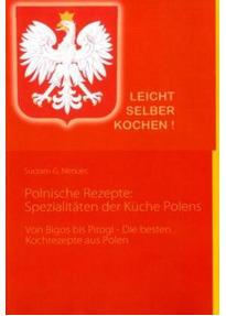 Polnische Rezepte: Spezialitäten der Küche Polens: Von Bigos bis ...