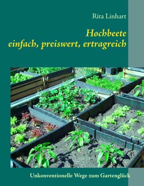 Hochbeete - einfach, preiswert, ertragreich: Unkonventionelle Wege zum Gartenglück - Rita Linhart