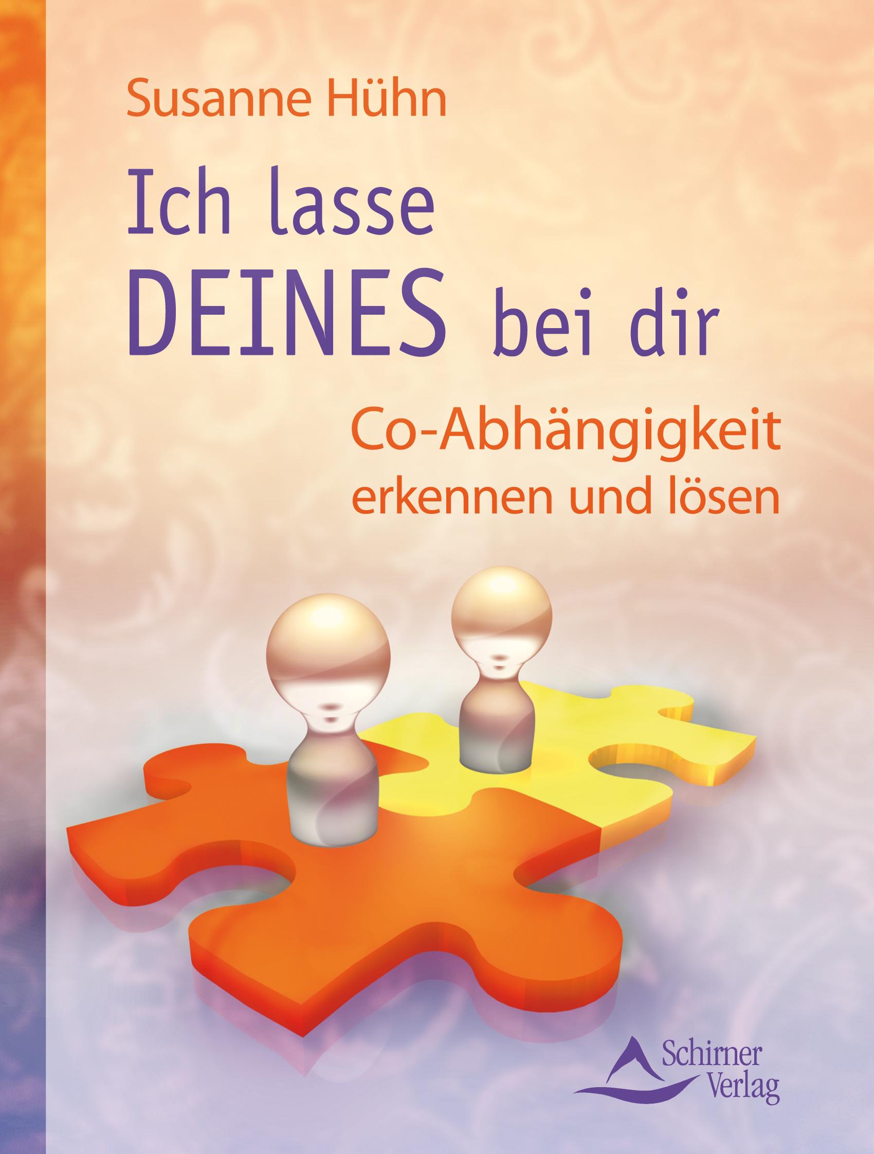 Ich lasse DEINES bei Dir - Co-Abhängigkeit erkennen und lösen - Susanne Hühn
