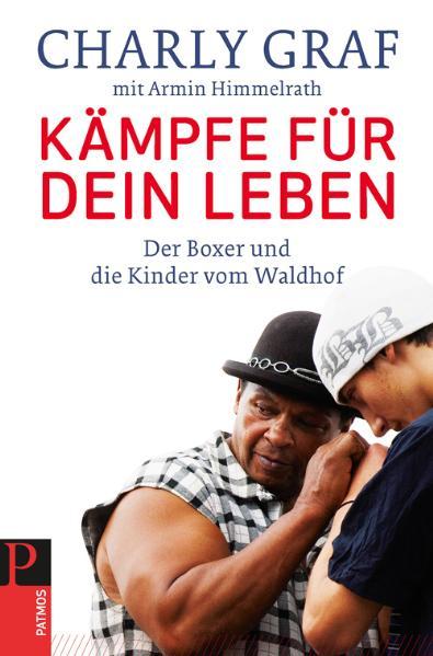 Kämpfe für dein Leben: Der Boxer und die Kinder vom Waldhof - Charly Graf