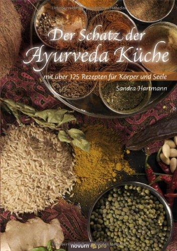 Der Schatz der Ayurveda Küche: mit über 125 Rezepten für Körper und Seele - Sandra Hartmann