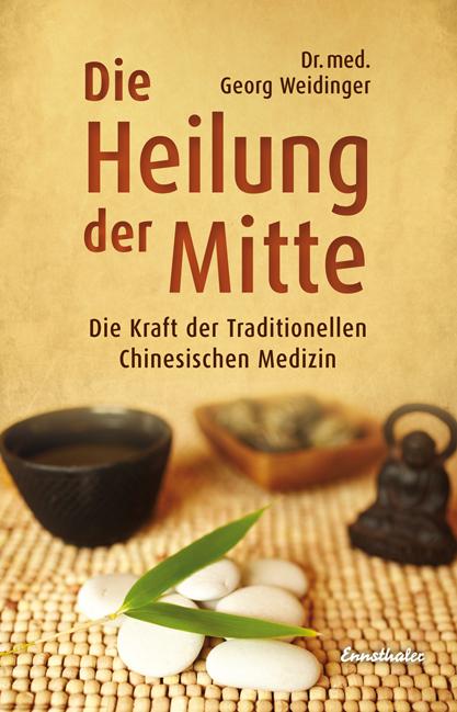 Die Heilung der Mitte: Die Kraft der Traditionellen Chinesischen Medizin - Georg Weidinger