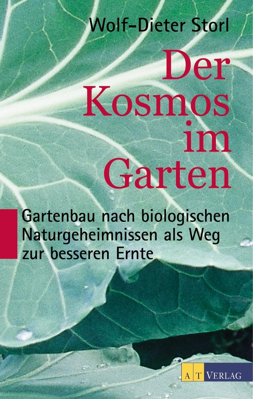 Der Kosmos im Garten: Gartenbau nach biologisch...