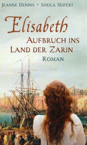Elisabeth - Aufbruch ins Land der Zarin - Jeann...