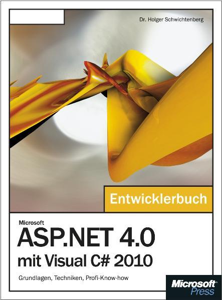 Microsoft ASP.NET 4.0 mit Visual C# 2010 - Das Entwicklerbuch: Grundlagen, Techniken, Profi-Know-how - Holger Schwichtenberg
