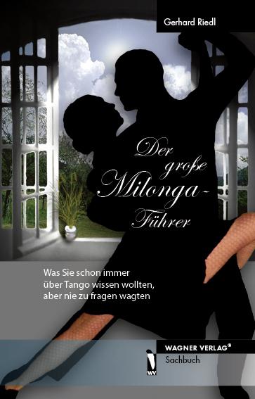 Der große Milonga-Führer - Was Sie schon immer über Tango wissen wollten, aber nie zu fragen wagten - Gerhard Riedl