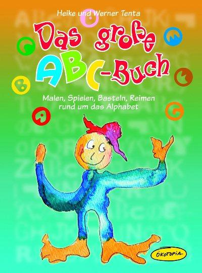 Das große ABC-Buch: Malen, Spielen, Basteln, Reimen rund um das Alphabet - Heike Tenta