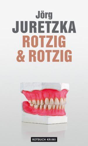 Rotzig & Rotzig: Kriminalroman - Jörg Juretzka