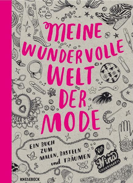 Meine wundervolle Welt der Mode: Ein Buch zum Malen, Basteln und Träumen - Nina Chakrabarti