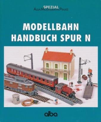 Modellbahn Handbuch Spur N: Ein Führer durch Mo...