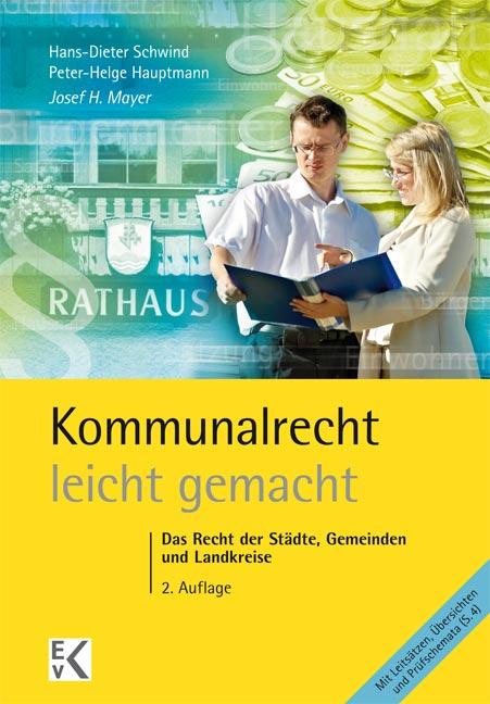 Kommunalrecht leicht gemacht: Das Recht der Städte, Gemeinden und Landkreise - Josef H. Mayer [2. Auflage]