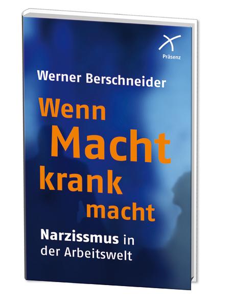 Wenn Macht krank macht: Narzissmus in der Arbeitswelt - Werner Berschneider