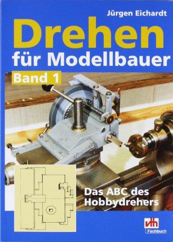 Drehen für Modellbauer 1: Das ABC des Hobbydreh...