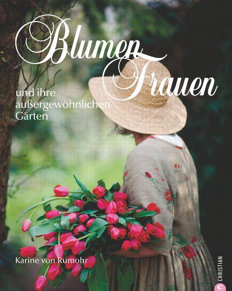 Blumenfrauen: und ihre außergewöhnlichen Gärten...
