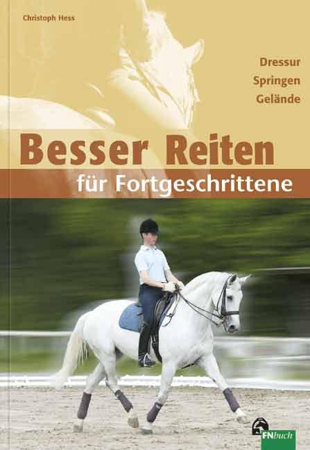 Besser Reiten für Fortgeschrittene: Dressur, Springen, Gelände - Christoph Hess
