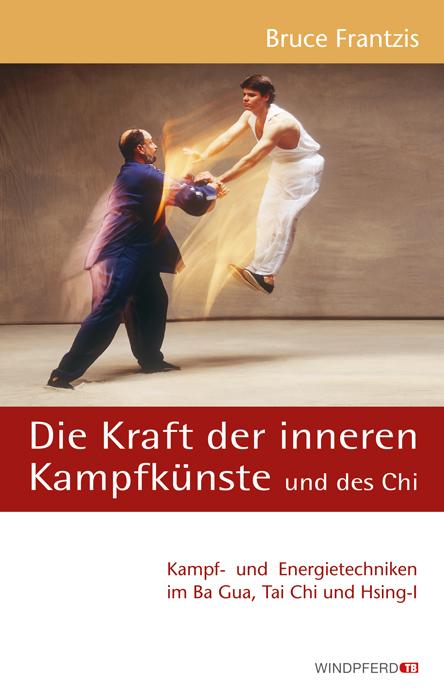 Die Kraft der inneren Kampfkünste und des Chi: ...