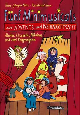 Fünf Minimusicals zur Advents- und Weihnachtszeit. Martin, Elisabeth, Nikolaus und zwei Krippenspiele - Hans-Jürgen Netz
