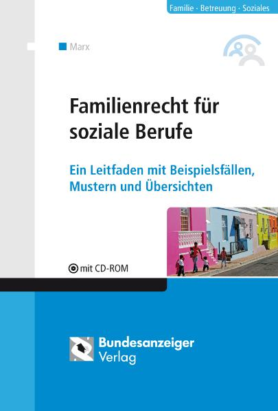 Familienrecht für soziale Berufe: Ein Leitfaden mit Beispielfällen, Mustern und Übersichten. CD-ROM mit Beispielfällen, Mustern und Übersichten