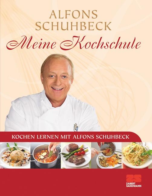 Meine Kochschule - Sonderausgabe: über 140 einfache und leckere Rezepte: Kochen lernen mit Alfons Schuhbeck - Alfons Schuhbeck