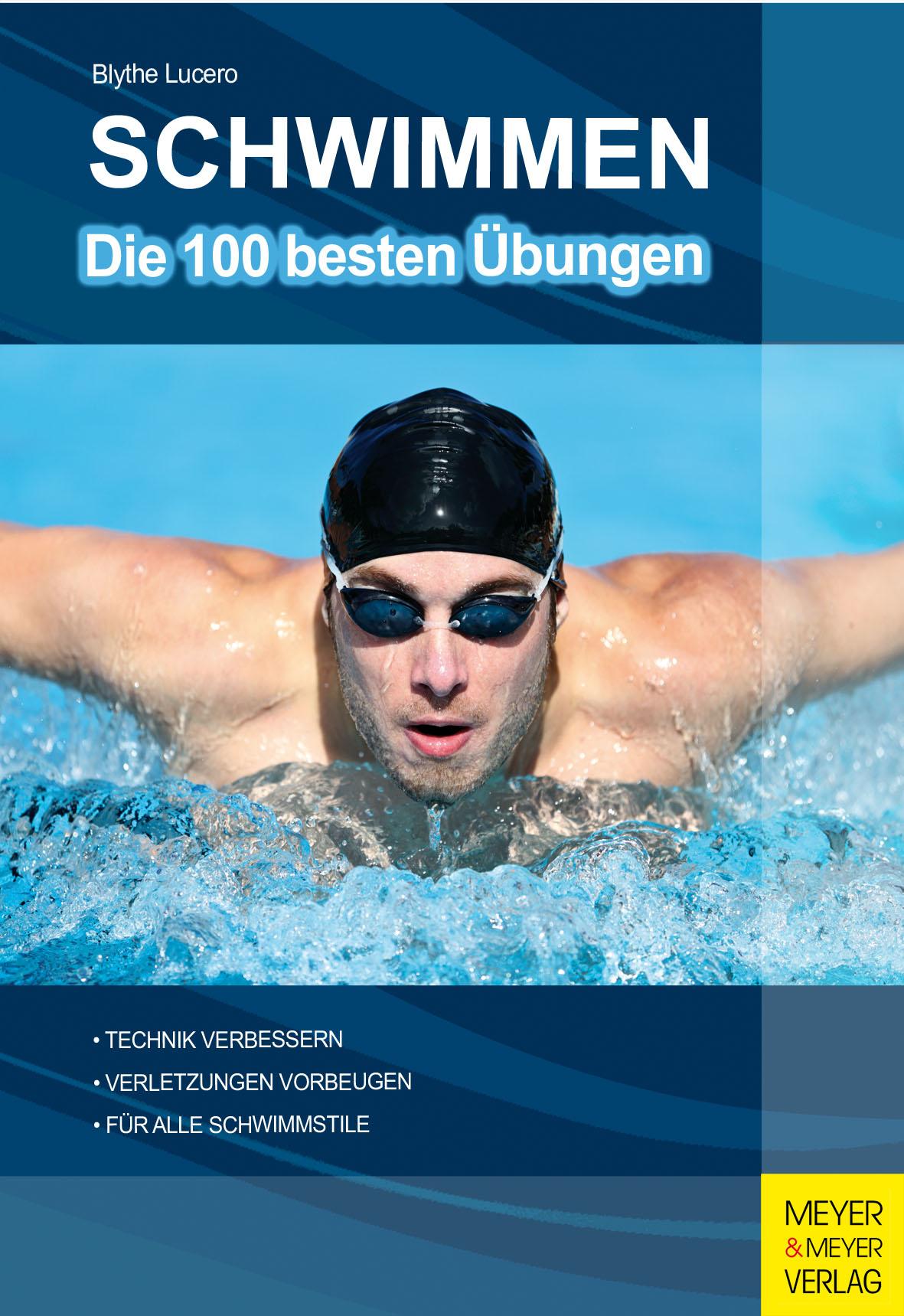 Schwimmen: Die 100 besten Übungen - Blythe Lucero