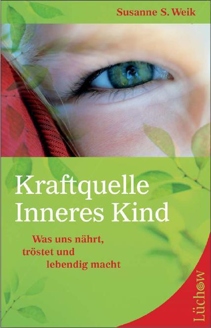 Kraftquelle Inneres Kind: Was uns nährt, tröstet und lebendig macht - Susanne S. Weik