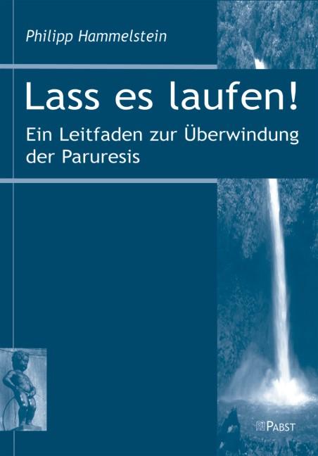 Lass es laufen!: Ein Leitfaden zur Überwindung der Paruresis - Philipp Hammelstein