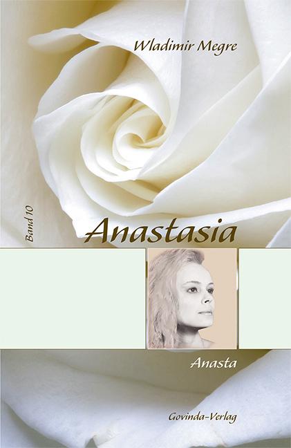 Anastasia: Megre, Wladimir, Bd.10 : Anasta - Wladimir Megre