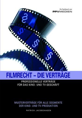 Filmrecht - Die Verträge: Professionelle Verträ...