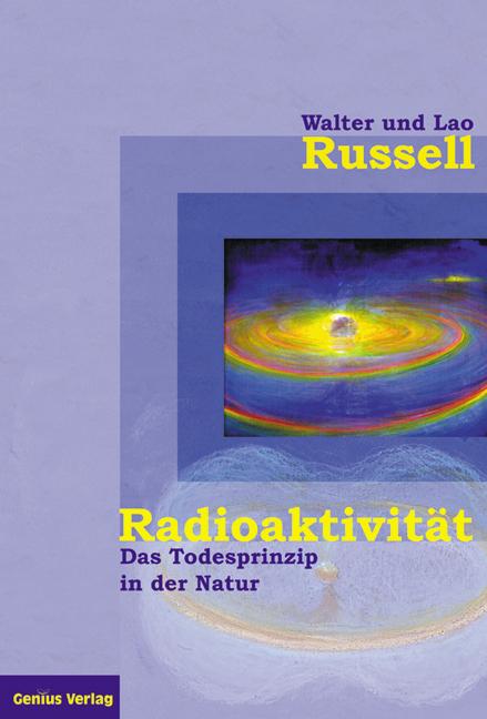 Radioaktivität - das Todesprinzip in der Natur - Walter Russell