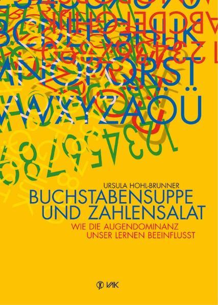 Buchstabensuppe und Zahlensalat: Wie die Augendominanz unser Lernen beeinflusst - Ursula Hohl-Brunner