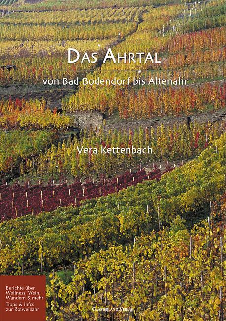 Das Ahrtal: Von Bad Bodendorf bis Altenahr. Berichte über Wellness, Wein, Wandern & mehr. Tipps & Infos zur Rotweinahr - Vera Kettenbach