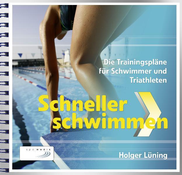 Schneller Schwimmen: Die Trainingspläne für Schwimmer und Triathleten - Holger Lüning