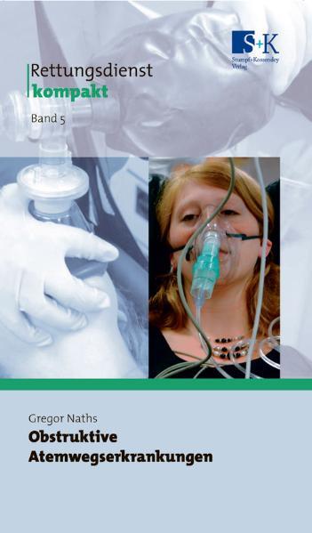 Rettungsdienst kompakt: Obstruktive Atemwegserkrankungen - Gregor Naths