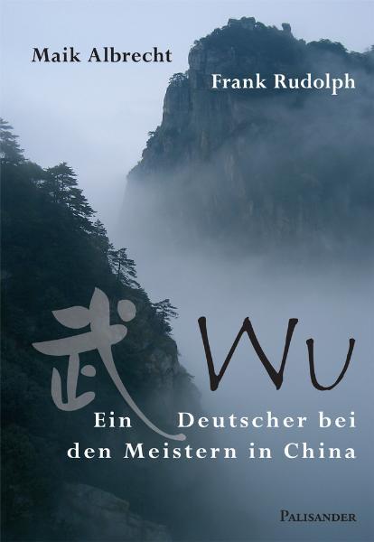 Wu - Ein Deutscher bei den Meistern in China - ...
