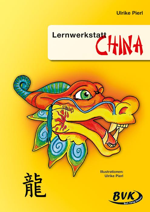 Lernwerkstatt China: 3.-4. Klasse - Ulrike Pierl