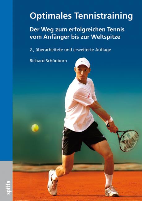 Optimales Tennistraining: Der Weg zum erfolgreichen Tennis vom Anfänger bis zur Weltspitze - Richard Schönborn