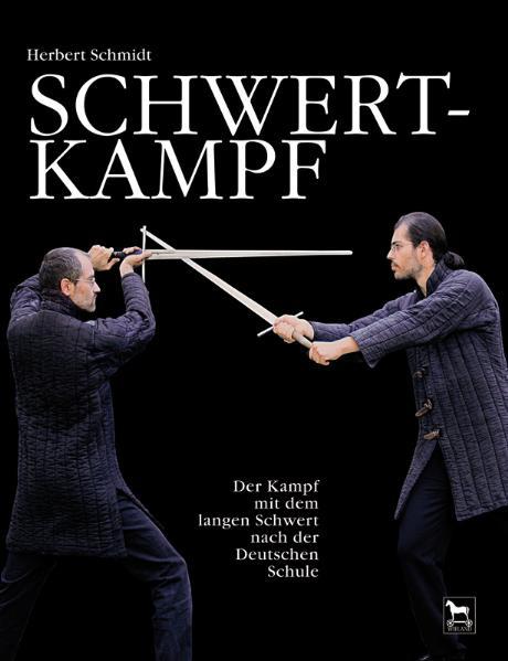 Schwertkampf: Der Kampf mit dem langen Schwert nach der deutschen Schule - Herbert Schmidt